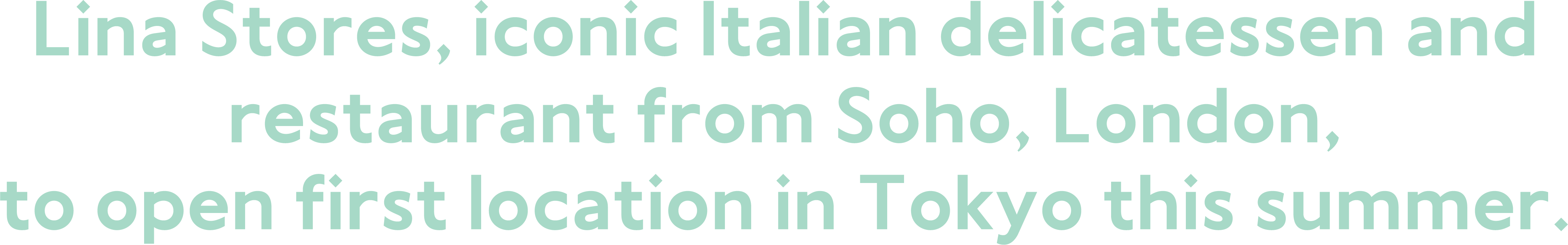 Lina sotres iconic italian delicatessen and restaurant from Soho, London. to open first location in Tokyo in summer.